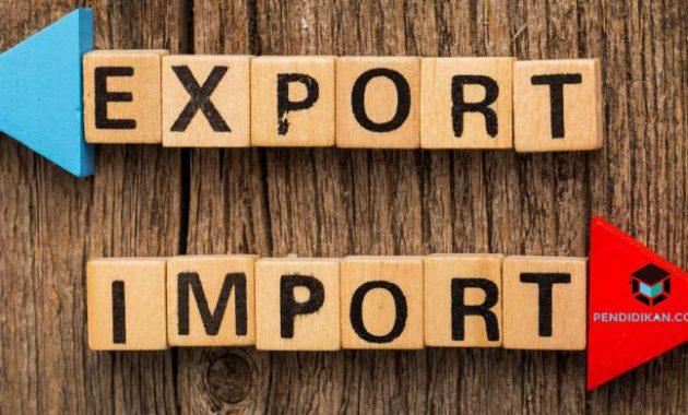 Pengertian Ekspor dan Impor, Tujuan, Manfaat, Dampaknya Menurut Para Ahli