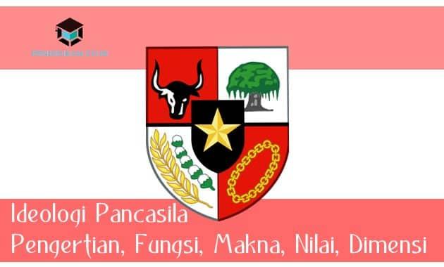 Ideologi Pancasila: Pengertian, Fungsi, Makna, Nilai, Dimensi