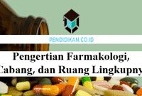Pengertian Farmakologi, Cabang, dan Ruang Lingkupnya