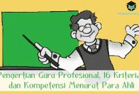 Pengertian Guru Profesional, 16 Kriteria, dan Kompetensi Menurut Para Ahli