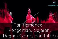 Tari flamenco : Pengertian, Sejarah, Ragam Gerak, dan Intisari