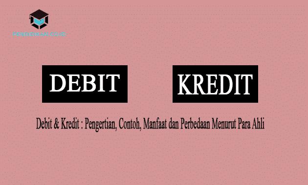 Debit & Kredit : Pengertian, Contoh, Manfaat dan Perbedaan Menurut Para Ahli