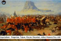 Imperialisme : Pengertian, Tujuan, Macam, Penyebab, Akibat Menurut Para Ahli