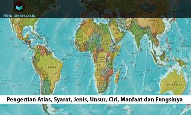 Pengertian Atlas, Syarat, Jenis, Unsur, Ciri, Manfaat dan Fungsinya