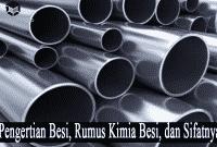 Pengertian Besi, Rumus Kimia Besi, dan Sifatnya