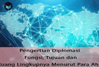 Pengertian Diplomasi, Fungsi, Tujuan dan Ruang Lingkupnya Menurut Para Ahli