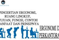 Pengertian Ergonomi, Ruang Lingkup, Tujuan, Fungsi, Manfaat, Prinsip Dan Contohnya