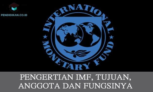 Pengertian IMF, Tujuan, Anggota dan Fungsinya