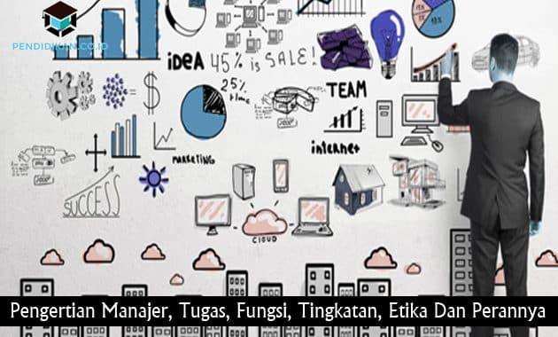 Pengertian Manajer, Tugas, Fungsi, Tingkatan, Etika Dan Perannya