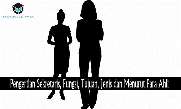 Pengertian Sekretaris, Fungsi, Tujuan, Jenis dan Menurut Para Ahli