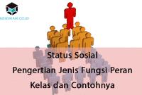 Status Sosial : Pengertian, Jenis, Fungsi, Peran, Kelas dan Contohnya