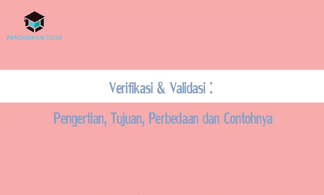 √ Verifikasi vs Validasi : Pengertian, Contoh, Perbedaan, Tujuan,