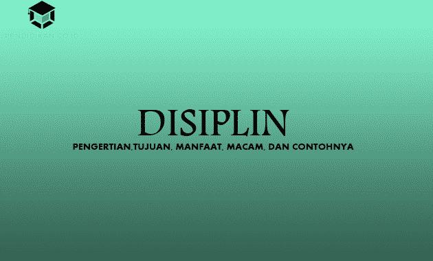 Disiplin : Pengertian,Tujuan, Manfaat, Macam, dan Contohnya