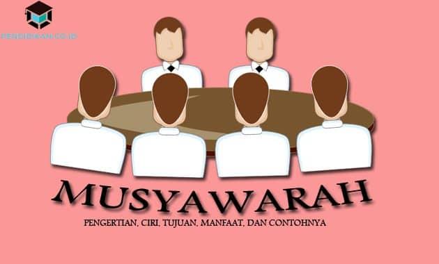 Pengertian Musyawarah, Ciri, Tujuan, Manfaat, Dan Contohnya