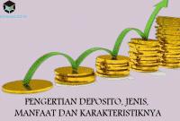Pengertian Deposito, Jenis, Manfaat dan Karakteristiknya