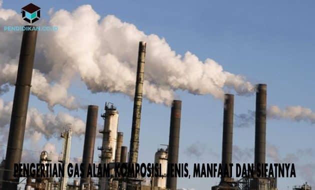 Pengertian Gas Alam, Komposisi, Jenis, Manfaat dan Sifatnya