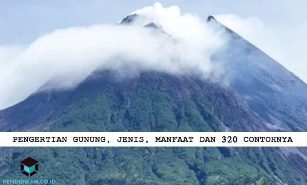Pengertian Gunung, Jenis, Manfaat dan 320 Contohnya