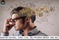 Pengertian Rasional, Sikap, Tipe, dan Contohnya Menurut Para Ahli