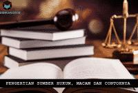Pengertian Sumber Hukum, Macam dan Contohnya