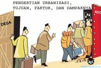 Pengertian Urbanisasi, Tujuan, Faktor, Dan Dampaknya