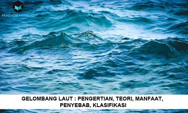 Gelombang Laut : Pengertian, Teori, Manfaat, Penyebab, Klasifikasi