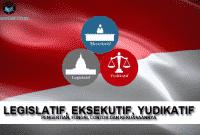 Legislatif, Eksekutif, Yudikatif : Pengertian, Fungsi, Contoh dan Kekuasaannya