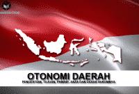 Pengertian Otonomi Daerah, Tujuan, Prinsip, Asas Dan Dasar Hukumnya