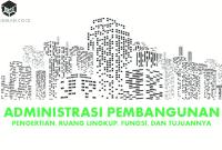 Pengertian Administrasi Pembangunan, Ruang Lingkup, Fungsi, dan Tujuannya