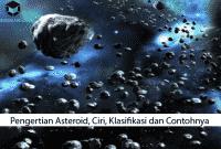 Pengertian Asteroid, Ciri, Klasifikasi dan Contohnya