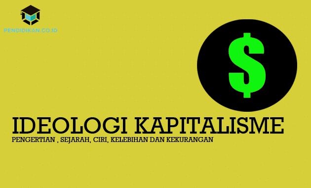 Pengertian Ideologi Kapitalisme, Sejarah, Ciri, Kelebihan dan Kekurangan
