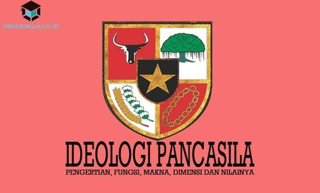 Pengertian Ideologi Pancasila, Fungsi, Makna, Dimensi dan Nilainya