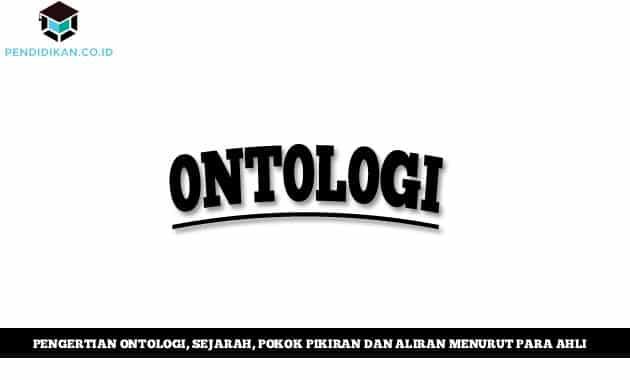 Pengertian Ontologi, Sejarah, Pokok Pikiran dan Aliran Menurut Para Ahli