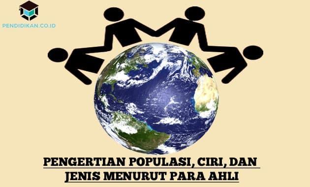 Pengertian Populasi, Ciri, dan Jenis Menurut Para Ahli