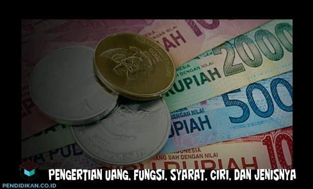 Pengertian Uang, Fungsi, Syarat, Ciri, dan Jenisnya