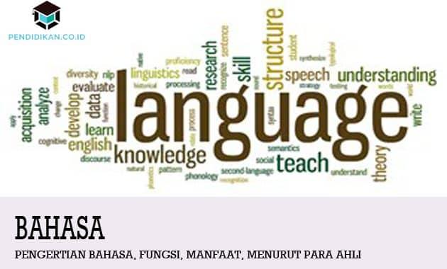 Pengertian Bahasa, Fungsi, Manfaat, Menurut Para Ahli
