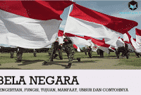 Pengertian Bela Negara, Fungsi, Tujuan, Manfaat, Unsur dan Contohnya