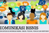 Pengertian Komunikasi Bisnis, Unsur, Tujuan, Fungsi dan Bentuknya