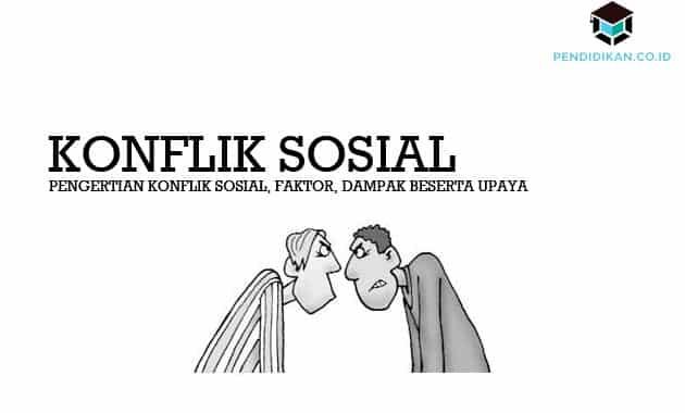Pengertian Konflik Sosial, Faktor, Dampak Beserta Upaya