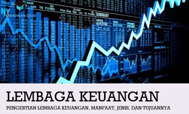 Pengertian Lembaga Keuangan, Manfaat, Jenis, dan Tujuannya