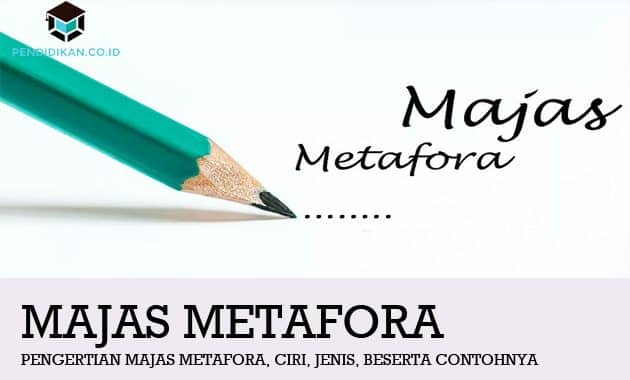 Pengertian Majas Metafora, Ciri, Jenis, beserta Contohnya