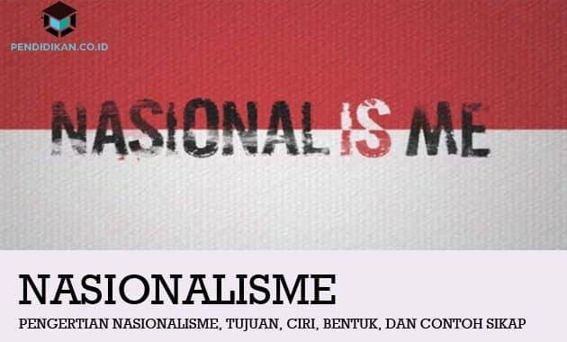 Pengertian Nasionalisme, Tujuan, Ciri, Bentuk, dan Contoh Sikap