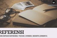 Pengertian Referensi, Tujuan, Sumber, Jenis dan Contohnya