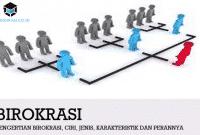 Pengertian Birokrasi, Ciri, Jenis, Karakteristik dan Perannya