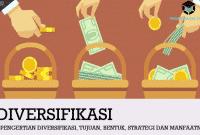 Pengertian Diversifikasi, Tujuan, Bentuk, Strategi dan Manfaatnya