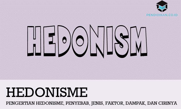 Pengertian Hedonisme, Penyebab, Jenis, Faktor, Dampak, dan Cirinya