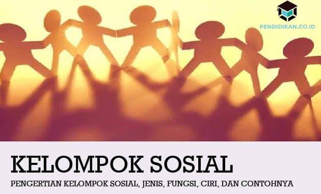 Pengertian Kelompok Sosial, Jenis, Fungsi, Ciri, dan Contohnya