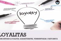 Pengertian Loyalitas, Karakteristik, Pembentukan, Faktornya