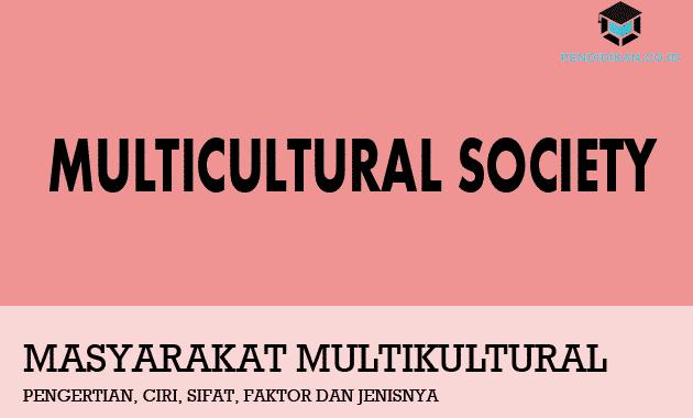 Pengertian Masyarakat Multikultural, Ciri, Sifat, Faktor dan Jenisnya