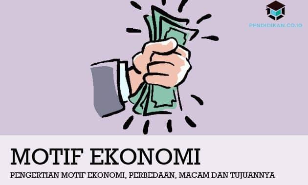 Pengertian Motif Ekonomi, Perbedaan, Macam dan Tujuannya