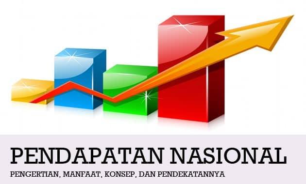 Pengertian Pendapatan Nasional, Manfaat, Konsep, dan Pendekatannya